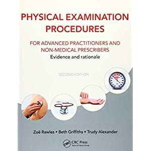 Physical Examination Procedures for Advanced Practitioners and Non-Medical Prescribers: Evidence and rationale, Second edition Paperback – 2 July 2015