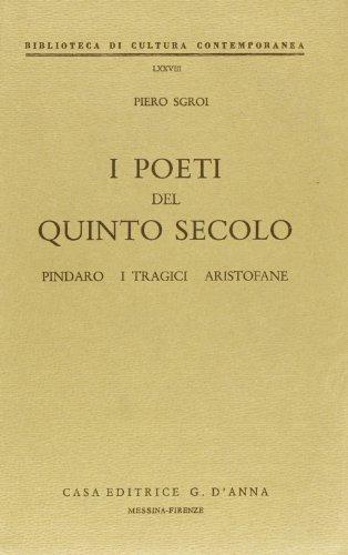 I poeti del quinto secolo. Pindaro. I Tragici. Aristofane Piero Sgroi