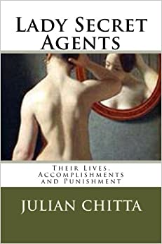 Book Lady Secret Agents: Their Lives, Accomplishments and Punishment
