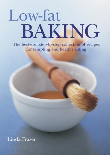 Low-Fat Baking: The best-ever step-by-step collection of recipes for tempting and healthy eating (The Best Ever Vegetarian Cookbook Linda Fraser)