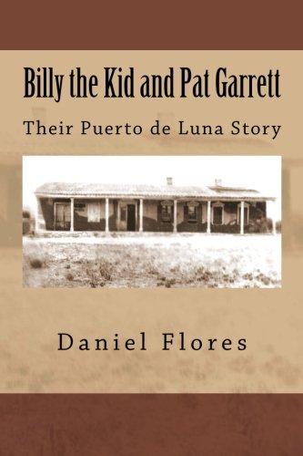 Billy the Kid and Pat Garrett: Their Puerto de Luna Story