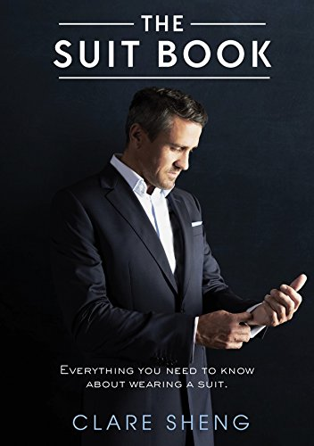 The Suit Book: EVERYTHING YOU NEED TO KNOW ABOUT WEARING A SUIT (The Suit A Machiavellian Approach To Mens Style)