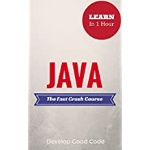 Java: The Fast Crash Course - Learn the Basics of Java Programming in 1 Hour