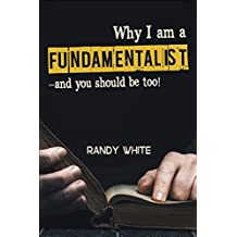 Why I am a Fundamentalist: and you should be too!