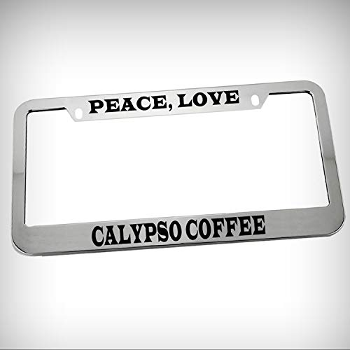 (Peace Love Calypso Coffee Zinc Metal Tag Holder Car Auto Novelty License Plate Frame Decorative Border - Chrome \ Silver Color Sign for Home Garage Office Decor)