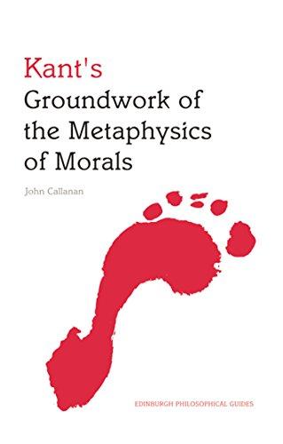 Kant's Groundwork of the Metaphysics of Morals: An Edinburgh Philosophical Guide (Edinburgh Philosophical Guides)