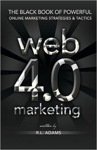 Web 4.0 Marketing: The Black Book of Powerful Online Marketing Strategies & Tactics: Volume 2 Online Marketing Series: Amazon.es: R.L. Adams: Libros en ...