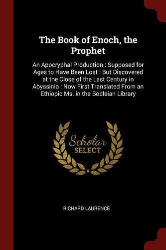 The Book of Enoch, the Prophet: An Apocryphal Production : Supposed for Ages to Have Been Lost : But Discovered at the Close of the Last Century in ... From an Ethiopic Ms. in the Bodleian Library ebook