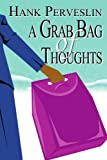 A Grab Bag of Thoughts, Hank Perveslin, 0595319378