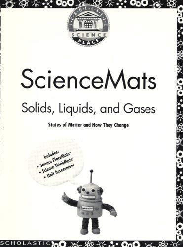 Science Mats: Solids, Liquids, and Gases; States of Matter and How They Change (Scholastic Science Place)