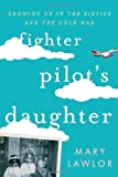 img - for Fighter Pilot's Daughter: Growing Up in the Sixties and the Cold War by Mary Lawlor (2013-08-22) book / textbook / text book