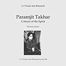 Paramjit Takhar: Colours of the Spirit: Cv/Visual Arts Research, Book 84 Audiobook by Nicholas James Narrated by Sangita Chauhan