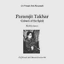 Paramjit Takhar: Colours of the Spirit: Cv/Visual Arts Research, Book 84 | Livre audio Auteur(s) : Nicholas James Narrateur(s) : Sangita Chauhan