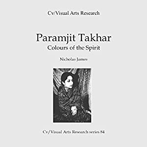 Paramjit Takhar: Colours of the Spirit: Cv/Visual Arts Research, Book 84 Hörbuch von Nicholas James Gesprochen von: Sangita Chauhan