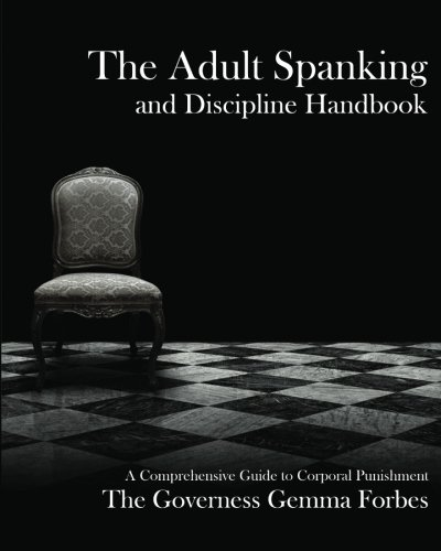 The Adult Spanking and Discipline Handbook: A Comprehensive Guide To Corporal Punishment