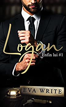 Logan: Enfin lui #1 (French Edition) by [Write, Eva]