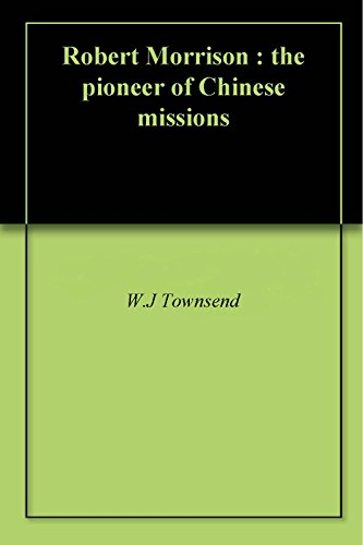 Robert Morrison : the pioneer of Chinese missions