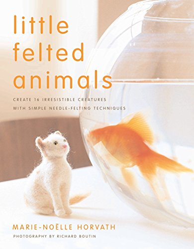 Fibre Craft Book (Little Felted Animals: Create 16 Irresistible Creatures with Simple Needle-Felting Techniques)