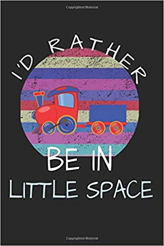 I'D RATHER BE IN LITTLE SPACE: Daddy Dom Notebook - 200 Pages MDLB