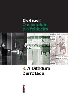 A ditadura derrotada (Coleção Ditadura Livro 3) por [Gaspari, Elio]