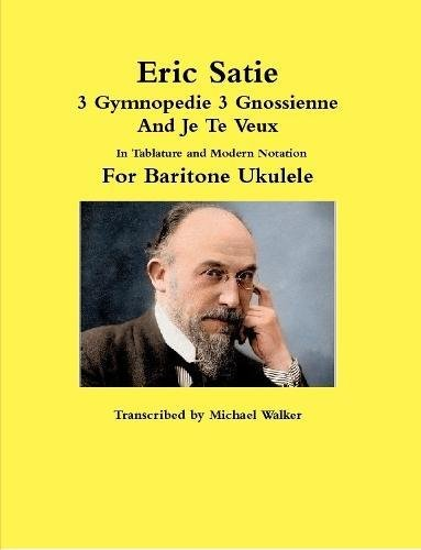 Read Online Eric Satie 3 Gymnopedie 3 Gnossienne And Je Te Veux In Tablature and Modern Notation For Baritone Ukulele pdf