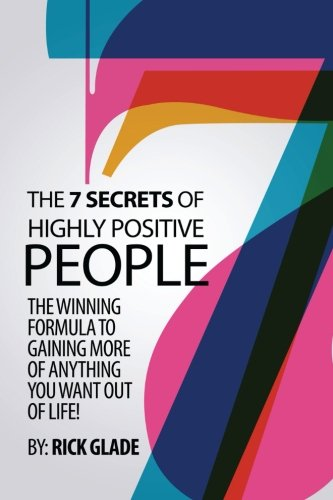 Download The 7 Secrets of Highly Positive People: The Winning Formula To Gaining More Of Anything You Want Out Of Life! pdf epub