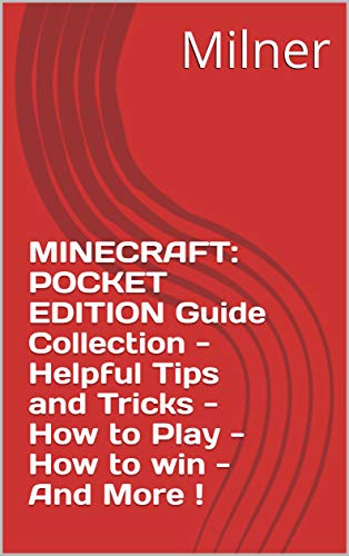 MINECRAFT: POCKET EDITION Guide Collection - Helpful Tips and Tricks - How to Play - How to win - And More ! (Minecraft Pocket Edition Guide)