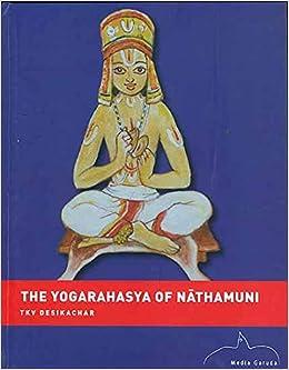 The Yoga Rahasya of Nathamuni: T. K. V. Desikachar ...