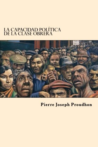 La Capacidad Politica de la Clase Obrera (Spanish Edition)