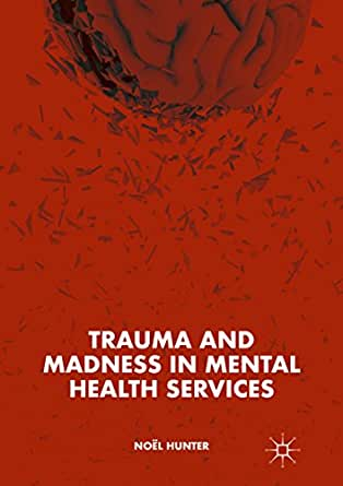 Amazon Com Trauma And Madness In Mental Health Services Ebook Noel