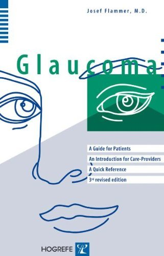 Glaucoma: A Guide for Patients, An Introduction for Care Providers, A Quick Refe