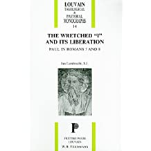 The Wretched 'I' and its Liberation: Paul in Roman 7 and 8