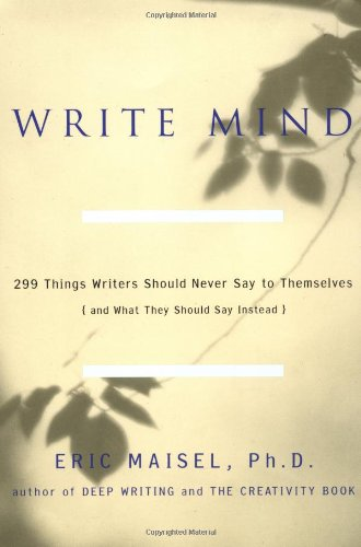 Download Write Mind: 299 Things Writers Should Never Say to Themselves (and What They Should Say Instead) PDF