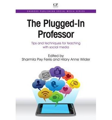 [(The Plugged-In Professor: Tips and Techniques for Teaching with Social Media )] [Author: Sharmila Pixy Ferris] [May-2013]