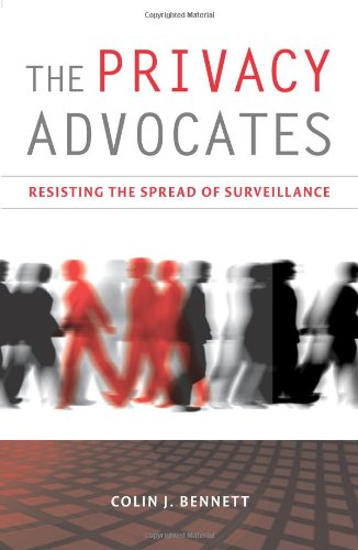 The Privacy Advocates: Resisting the Spread of Surveillance (The MIT Press)