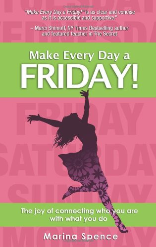 Make Every Day a Friday!: The Joy of Connecting Who You Are with What You Do