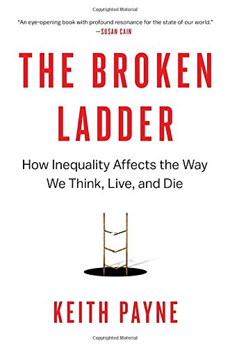 Price comparison product image The Broken Ladder: How Inequality Affects the Way We Think,  Live,  and Die