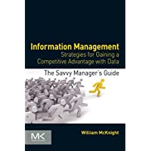 Information Management: Strategies for Gaining a Competitive Advantage with Data (The Savvy Manager's Guides)