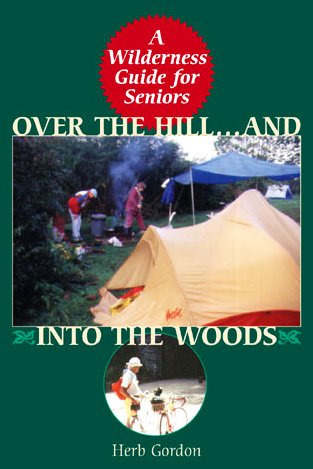 Over the Hill And Into The Woods!: A Senior's Guide to the Great Outdoors