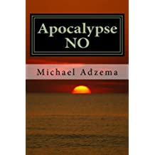 Apocalypse NO: Apocalypse or Earth Rebirth and the Emerging Perinatal Unconscious (Return to Grace) (Volume 4)