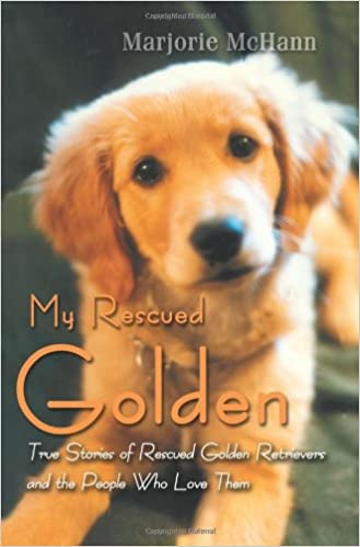 My Rescued Golden True Stories Of Rescued Golden Retrievers And The