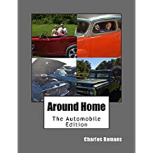 Around Home : The Automobile Edition (Stories of local people, places, and things Book 1)