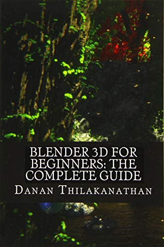 Blender 3D For Beginners: The Complete Guide: The