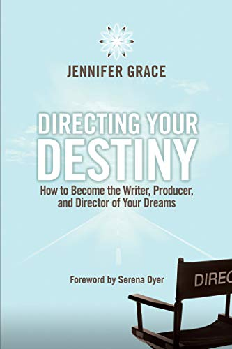 Directing Your Destiny: How to Become the Writer, Producer, and Director of Your Dreams