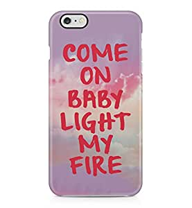 Come On Baby Light My Fire Tumblr Pastel Hard Plastic Phone Case Cover Shell For iPhone 6 Plus / iPhone 6+