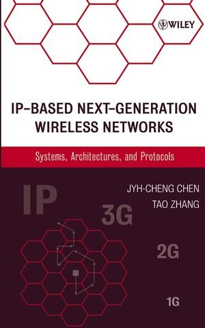 IP-Based Next-Generation Wireless Networks: Systems, Architectures, and Protocols Jyh-Cheng Chen, Tao Zhang