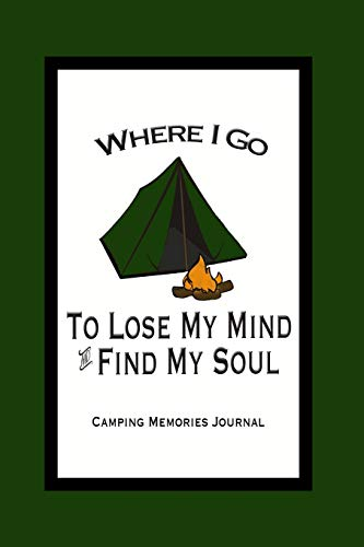 Pdf Outdoors Camping Memories Journal - Where I Go To Lose My Mind and Find My Soul: Camping Journal 100 Pages With Prompts to Fill In Blanks For Journaling and Planning Your Camping Trips