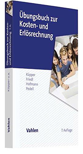 Übungsbuch zur Kosten- und Erlösrechnung Taschenbuch – 10. April 2017 Hans-Ulrich Küpper Gunther Friedl Christian Hofmann Burkhard Pedell