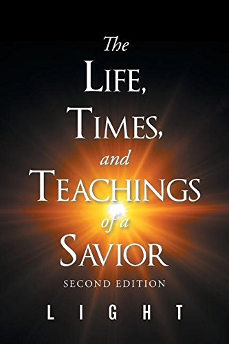 The Life, Times, And Teachings Of A Savior