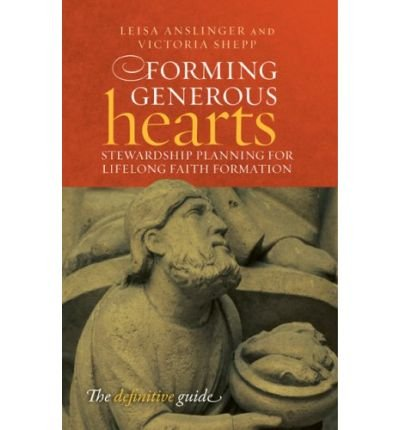 [ FORMING GENEROUS HEARTS: STEWARDSHIP PLANNING FOR LIFELONG FAITH FORMATION ] By Anslinger, Leisa ( Author) 2007 [ Paperback ] (Hearts Forming Generous)